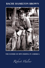 Bache Hamilton Brown: The Father of Spin Fishing in America