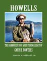 Howells: The Bamboo Fly Rods & Fly Fishing Legacy of Gary H. Howells