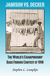 Jamison vs. Decker: The World's Championship Bass Fishing Contest of 1910