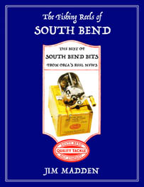 The Fishing Reels of South Bend: The Best of South Bend Bits from ORCA's Reel News