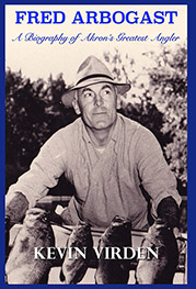 Fred Arbogast: A Biography of Akron's Greatest Angler