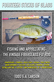 Fourteen Sticks of Glass: Fishing and Appreciating the Vintage Fiberglass Fly Rod