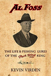 Al Foss: The Life & Fishing Lures of the Pork Rind King