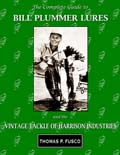 The Complete Guide to Bill Plummer Lures and the Vintage Tackle of Harrison Industries