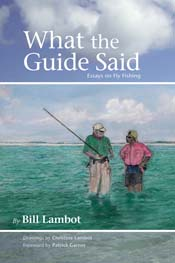 What the Guide Said: Essays on Fly Fishing