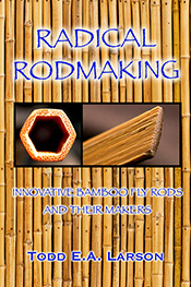 Radical Rodmaking: Innovative Bamboo Fly Rods & Their Makers (TRADE EDITION)