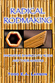 Radical Rodmaking: Innovative Bamboo Fly Rods & Their Makers